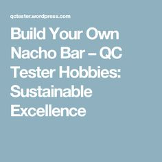 Build Your Own Nacho Bar – QC Tester Hobbies: Sustainable Excellence