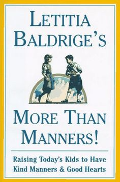 LETITIA BALDRIGES MORE THAN MANNERS : Raising Today's Kids to Have Kind Manners and Good Hearts by Letitia Baldrige