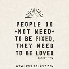 People Do Not Need To Be Fixed - Live Life Quotes, Love Life Quotes, Live Life Happy