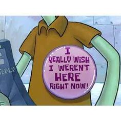 I hope i could be like spongebob.. but in fact  i seem more like squidward