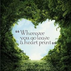 ♥ Wherever you go leave a heart print . and each of you did, on my heart! Leadership, Wherever You Go, Indigo Children, Beautiful Disaster, Best Inspirational Quotes, Heart Print, Happy Thoughts, Life Is Good, Quotes To Live By