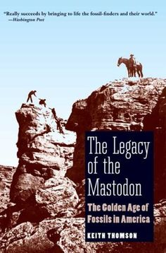 The Legacy of the Mastodon: The Golden Age of Fossils in America by Keith Stewart Thomson, http://www.amazon.com/dp/B008V22H6E/ref=cm_sw_r_pi_dp_UN3Jub0KD3194