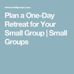 Plan a One-Day Retreat for Your Small Group   Small Groups