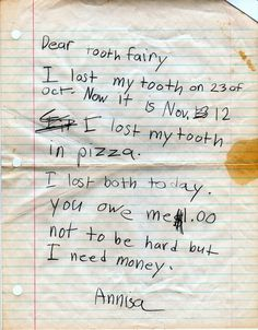 25 Funny Notes Written By Kids The tooth fairy one is my favorite! That darn tooth fairy always forgot about me, I never thought to write her a letter!