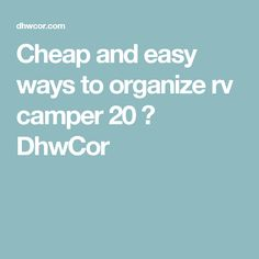 Cheap and easy ways to organize rv camper 20 ⋆ DhwCor