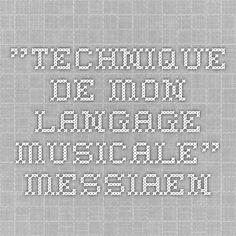 """""""Technique de mon langage musicale"""" -Messiaen's treatise on his music. PDF."""