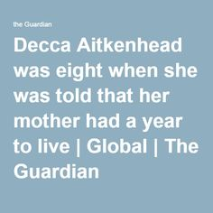 Decca Aitkenhead was eight when she was told that her mother had a year to live | Global | The Guardian