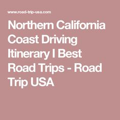 Northern California Coast Driving Itinerary I Best Road Trips - Road Trip USA