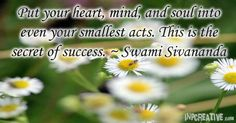 Put your heart, mind, and soul into even your smallest acts. This the the secret of success. ~ Swami Sivananda - inpcreative.com