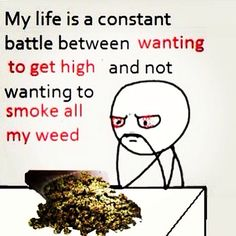My life is a constant battle between wanting to get high and not wanting to smoke all my weed From RedEyesOnline.net