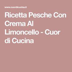 Ricetta Pesche Con Crema Al Limoncello - Cuor di Cucina