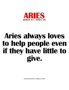 Aries always loves to help people even if they have little to give.