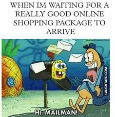 When I'm waiting for a really good online shopping package More