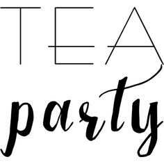 Tea Party text ❤ liked on Polyvore featuring phrase, quotes, saying and text