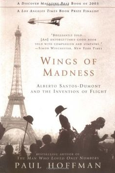 Wings of Madness: Alberto Santos-Dumont and the Invention of Flight by Paul Hoffman  - fascinating true story of the man who perfected the dirigible.