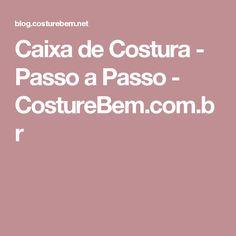 Caixa de Costura - Passo a Passo - CostureBem.com.br