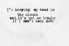 "This quote reminds me of Mulan : ""Get your head out of the clouds!"" But ... I think thats just me 