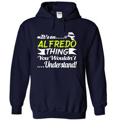 Its an ALFREDO Thing Wouldnt Understand - T Shirt, Hoodie, Hoodies, Year,Name, Birthday T Shirts, Hoodies. Check price ==► https://www.sunfrog.com/Names/Its-an-ALFREDO-Thing-Wouldnt-Understand--T-Shirt-Hoodie-Hoodies-YearName-Birthday-2289-NavyBlue-30944276-Hoodie.html?41382