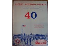 Pacific Railroad Society 40th Anniversary - A Compendium and Railroad Chronology 1962-1975