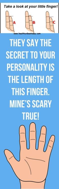 THEY SAY THE SECRET TO YOUR PERSONALITY IS THE LENGTH OF THIS FINGER. MINE'S SCARY TRUE!