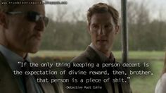 If the only thing keeping a person decent is the expectation of divine reward, then, brother, that person is a piece of shit.
