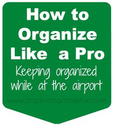 How to Organize Like a Pro: Keeping Organized at the airport | OrganizingMadeFun.com