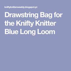 Drawstring Bag for the Knifty Knitter Blue Long Loom