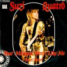 SUZI QUATRO -- your mama won't like me