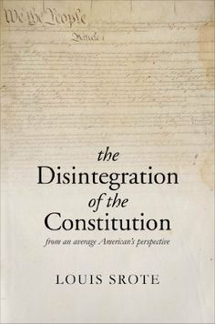 The Disintegration of the Constitution by Louis Srote. $8.39. Publisher: Tate Publishing (November 20, 2012). 246 pages