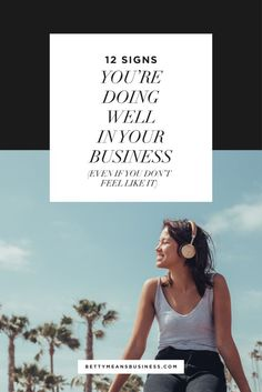 Not getting the results you want and worried you're on the wrong track in your business? Check out these 12 signs you're doing well on the road to success.