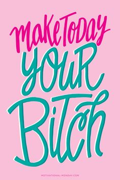 Make Today Your Bitch by Eliza CerdeirosPrints available here for purchase!