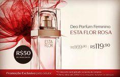 Comunicado PROMO EXCLUSIVA MOBILE Compre Deo Parfum Esta Flor Rosa com R$ 50,00 de desconto. De R$ 169,90 por R$ 119,90. Promoção válida apenas pelo celular, de 18 até 20/06, ou enquanto durarem os estoques. O desconto será aplicado na sacola de compras.