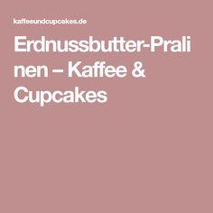 Erdnussbutter-Pralinen – Kaffee & Cupcakes