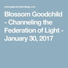 Blossom Goodchild - Channeling the Federation of Light - January 30, 2017