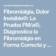 Fibromialgia, Dolor Invisible®: La Prueba FM/a®, Diagnostica la Fibromialgia en Forma Correcta y Objetiva. LEA EL POST!!!