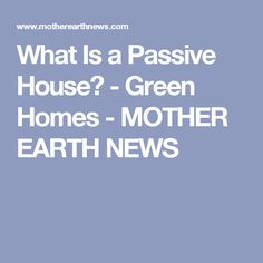 What Is a Passive House? - Green Homes - MOTHER EARTH NEWS