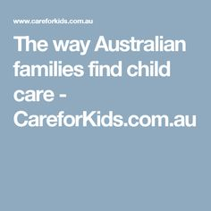 The way Australian families find child care - CareforKids.com.au