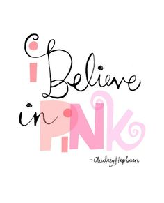 A Pinkalicious Quote: A girly graphic quote from the fabulous, and wise, Audrey Hepburn. I Believe in Pink. I Believe In Pink, Pink Love, Pink And Gold, My Love, Perfect Pink, Pink Pink Pink, Pink Satin, Hot Pink, The Words