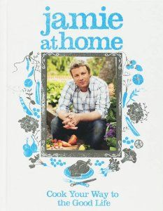 Jamie at Home: Cook Your Way to the Good Life: Amazon.co.uk: Jamie Oliver: Books