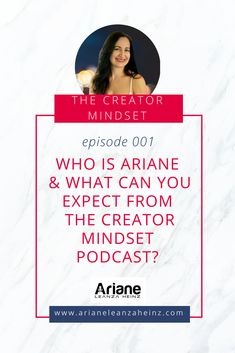 With the creator mindset podcast, Ariane creates a community of artists, where people can come to find answers and inspiration to move forward in pursuit of .