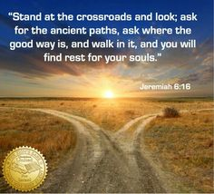 Are you at a crossroads? Jeremiah 6:16 provides you with excellent directions.