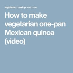 How to make vegetarian one-pan Mexican quinoa (video)