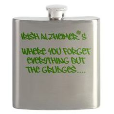 Drinking Flask~ IRISH ALZHEIMER~ Where you forget everything but the grudges > It's Our Shangri La