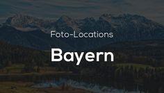 Foto-Locations in Bayern – Die schönsten Orte zum Fotografieren