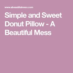 Simple and Sweet Donut Pillow - A Beautiful Mess