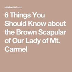 6 Things You Should Know about the Brown Scapular of Our Lady of Mt. Carmel