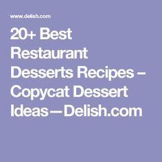 20+ Best Restaurant Desserts Recipes – Copycat Dessert Ideas—Delish.com