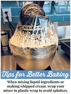 Tips for Better Baking - A Brillant Way to Avoid a mess in the kitchen.  Especially helpful when making whipped cream! | thehungrytravelerblog.com