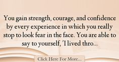 The most popular Eleanor Roosevelt Quotes About Experience - 17376 : You gain strength, courage, and confidence by every experience in which you really stop to look fear in the face. You are able to say to yourself, 'I : Best Experience Quotes Citations Eleanor Roosevelt, Eleanor Roosevelt Quotes, Best Success Quotes, Experience Quotes, Fear Quotes, Edward Norton, Reading Quotes, Feelings, Sayings