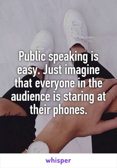 """Someone posted a whisper, which reads """"Public speaking is easy. Just imagine that everyone in the audience is staring at their phones. Debate Quotes, Quotes To Live By, Life Quotes, Speech And Debate, Public Speaking Tips, Whisper Confessions, Whisper App, Inspiring Things, Life Lessons"""